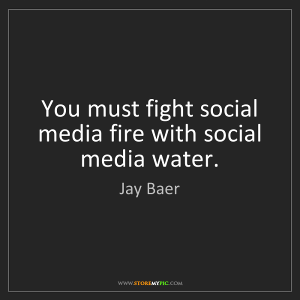 Jay Baer: You must fight social media fire with social media water.
