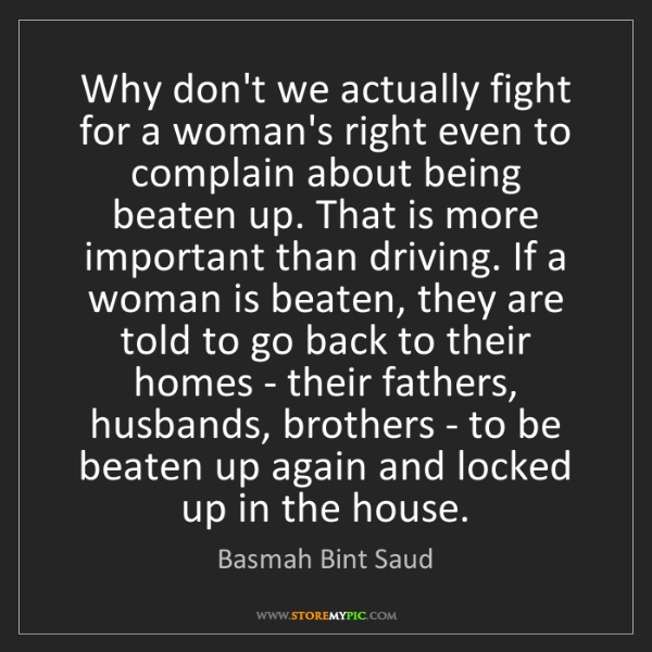 Basmah Bint Saud: Why don't we actually fight for a woman's right even...
