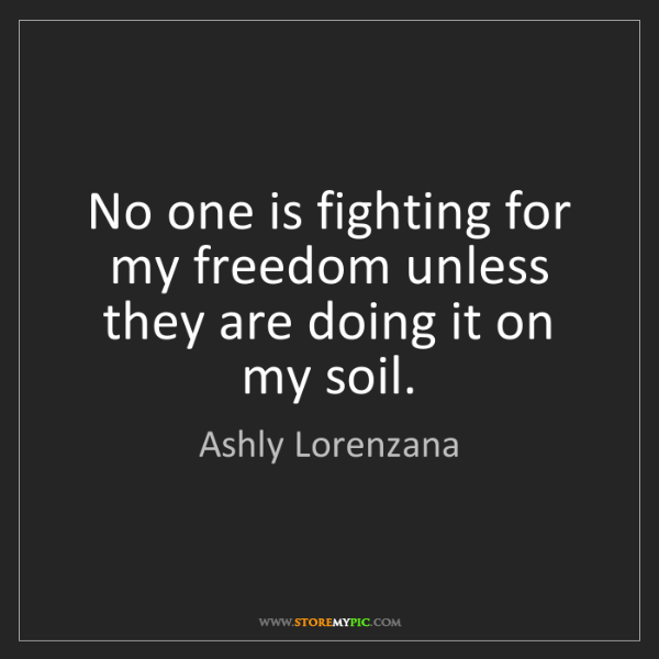 Ashly Lorenzana: No one is fighting for my freedom unless they are doing...