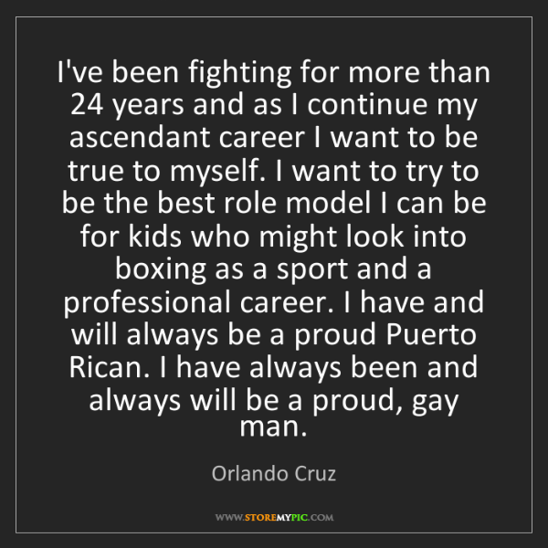 Orlando Cruz: I've been fighting for more than 24 years and as I continue...