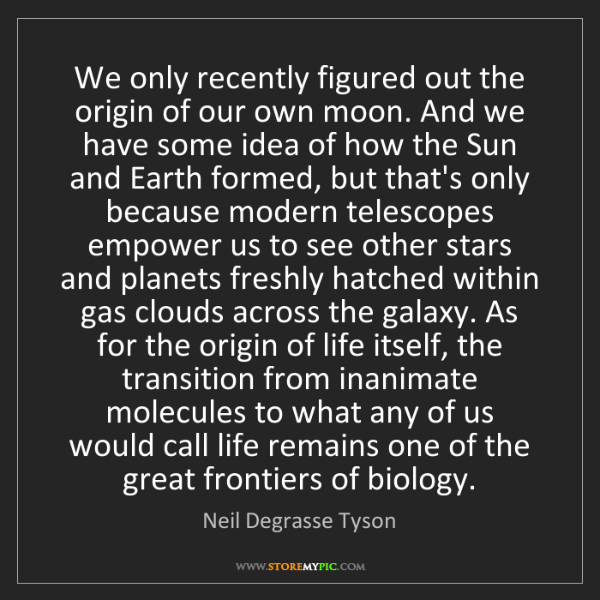 Neil Degrasse Tyson: We only recently figured out the origin of our own moon....
