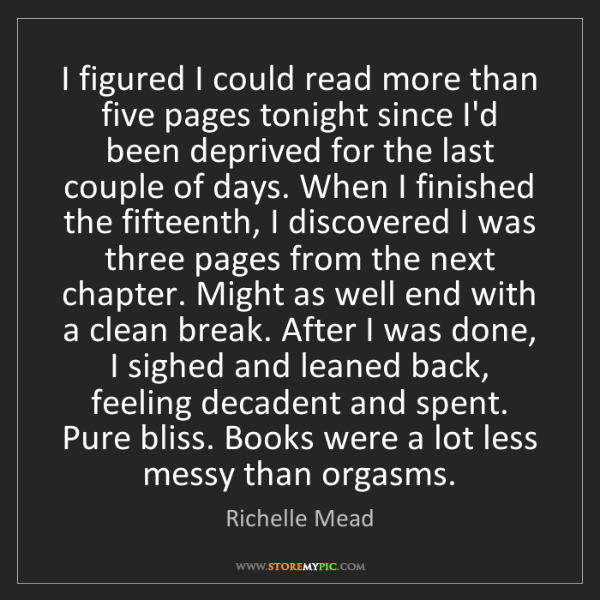 Richelle Mead: I figured I could read more than five pages tonight since...