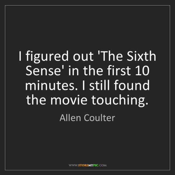Allen Coulter: I figured out 'The Sixth Sense' in the first 10 minutes....