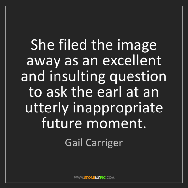 Gail Carriger: She filed the image away as an excellent and insulting...