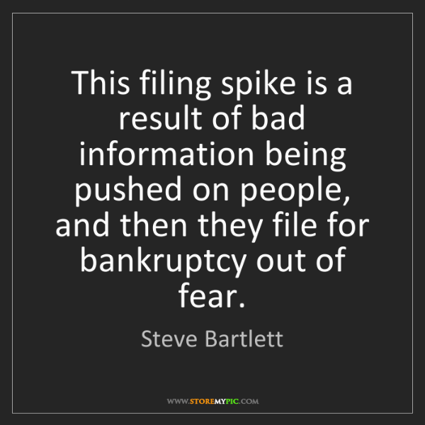 Steve Bartlett: This filing spike is a result of bad information being...