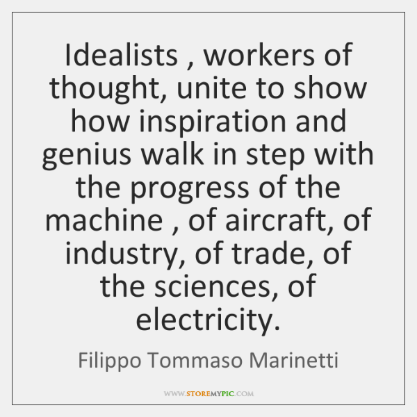 Idealists , workers of thought, unite to show how inspiration and genius walk ...