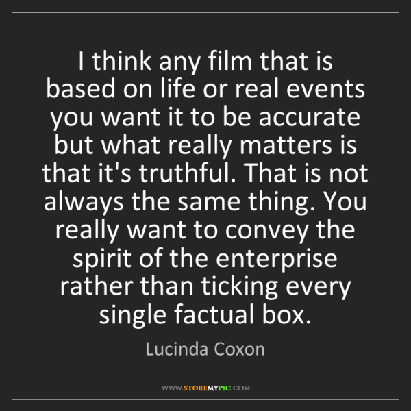 Lucinda Coxon: I think any film that is based on life or real events...