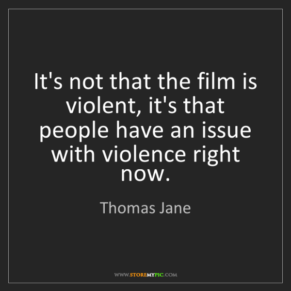 Thomas Jane: It's not that the film is violent, it's that people have...