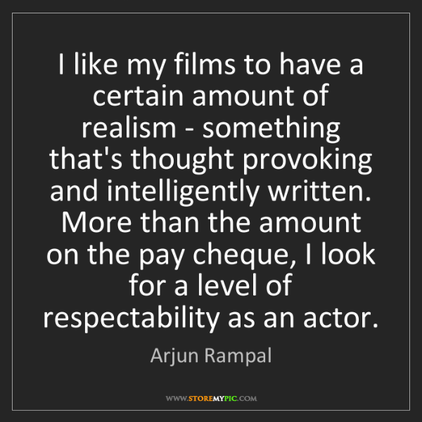 Arjun Rampal: I like my films to have a certain amount of realism -...