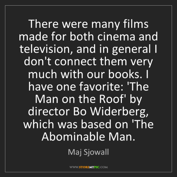 Maj Sjowall: There were many films made for both cinema and television,...