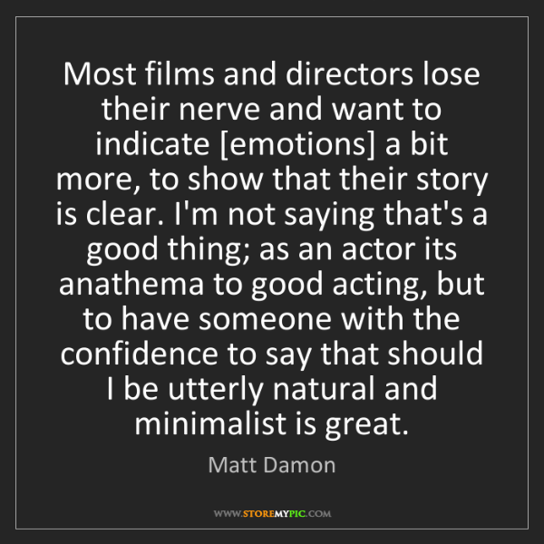 Matt Damon: Most films and directors lose their nerve and want to...