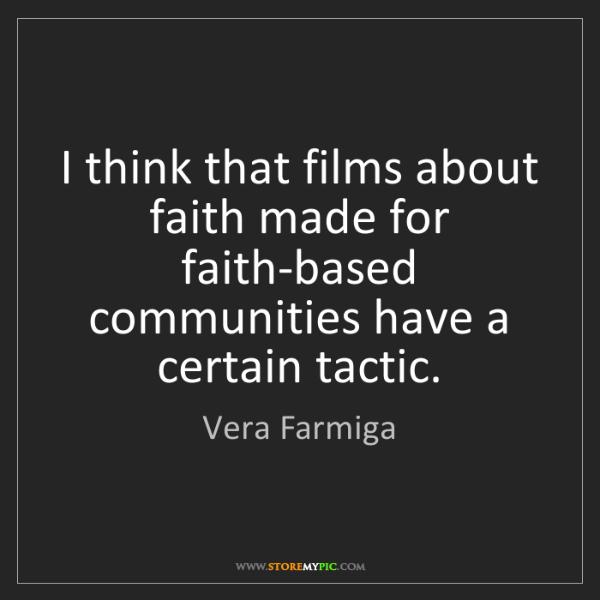 Vera Farmiga: I think that films about faith made for faith-based communities...