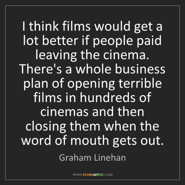 Graham Linehan: I think films would get a lot better if people paid leaving...