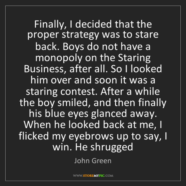 John Green: Finally, I decided that the proper strategy was to stare...
