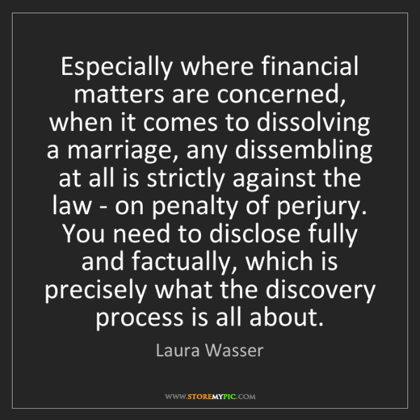 Laura Wasser: Especially where financial matters are concerned, when...