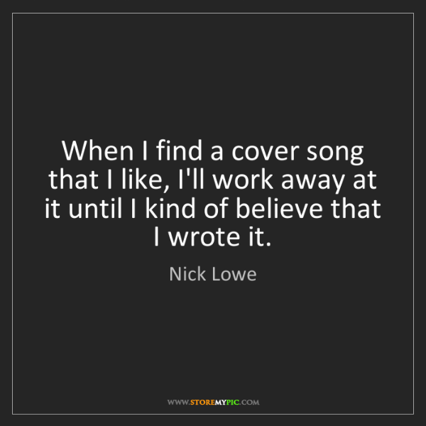 Nick Lowe: When I find a cover song that I like, I'll work away...