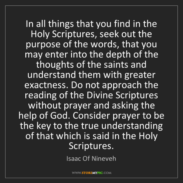 Isaac Of Nineveh: In all things that you find in the Holy Scriptures, seek...