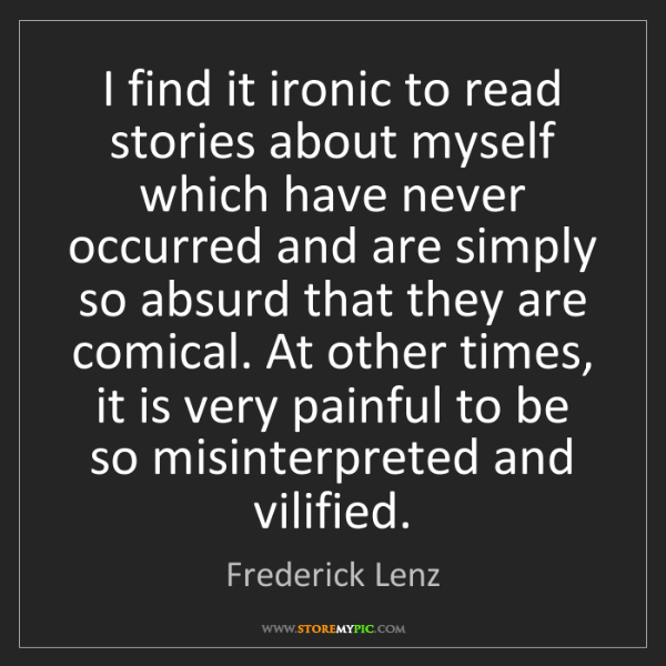Frederick Lenz: I find it ironic to read stories about myself which have...