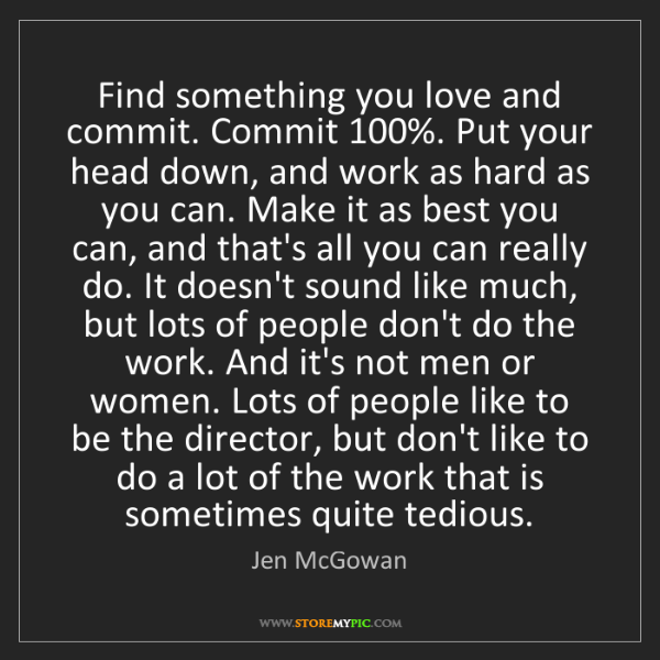 Jen McGowan: Find something you love and commit. Commit 100%. Put...