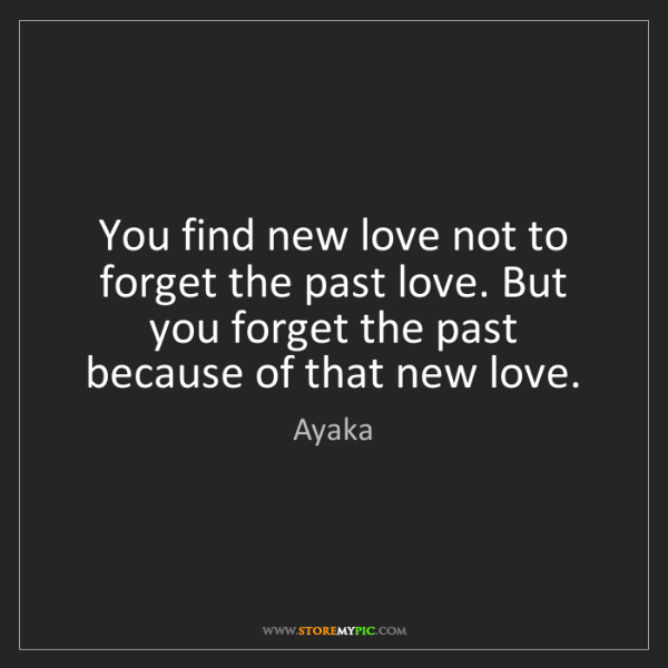 Ayaka: You find new love not to forget the past love. But you...