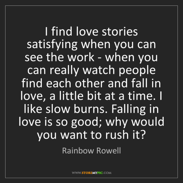 Rainbow Rowell: I find love stories satisfying when you can see the work...