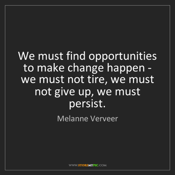 Melanne Verveer: We must find opportunities to make change happen - we...