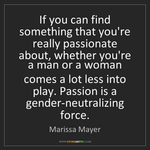 Marissa Mayer: If you can find something that you're really passionate...