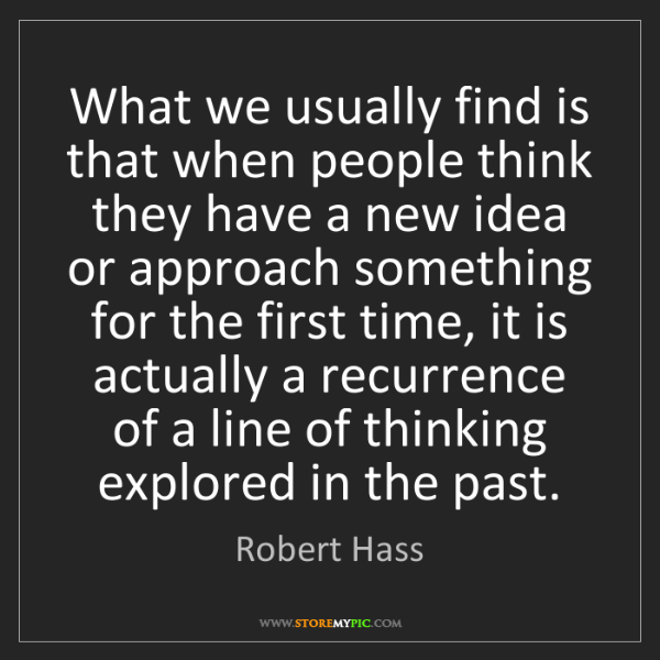 Robert Hass: What we usually find is that when people think they have...