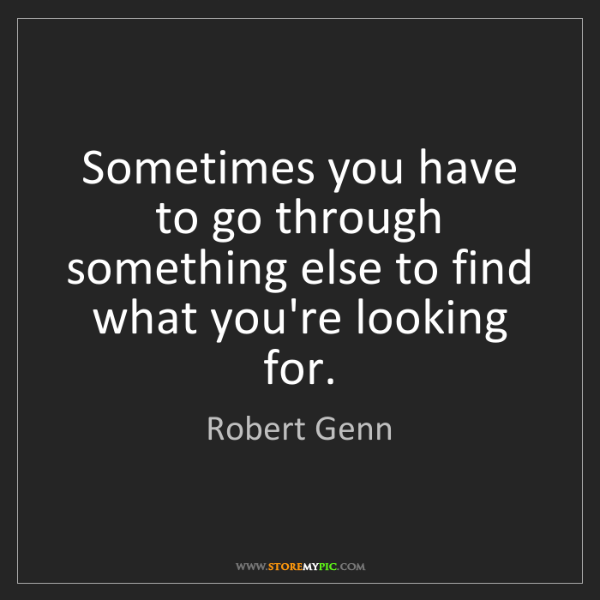 Robert Genn: Sometimes you have to go through something else to find...