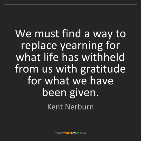 Kent Nerburn: We must find a way to replace yearning for what life...