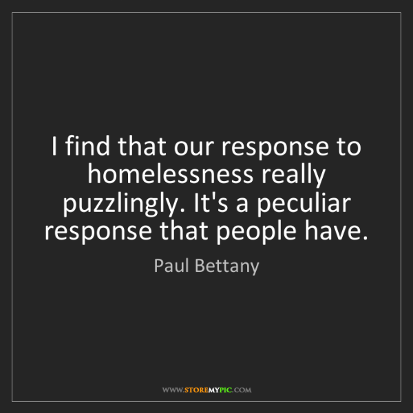 Paul Bettany: I find that our response to homelessness really puzzlingly....