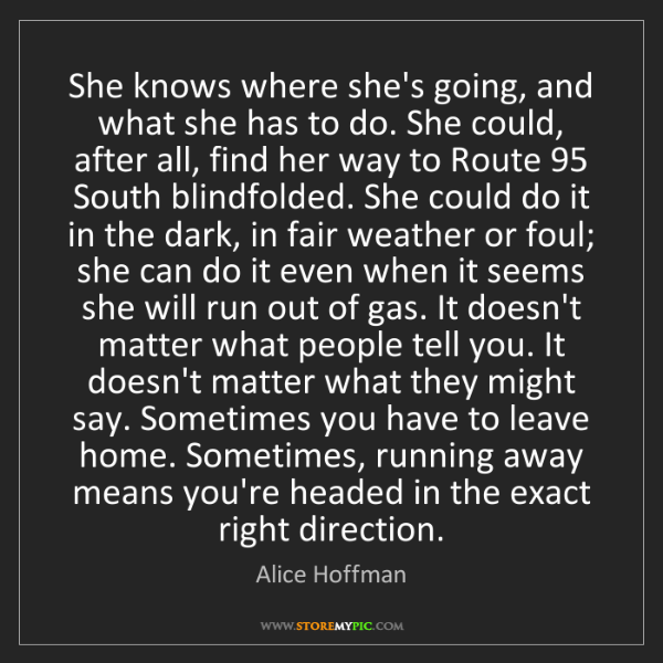 Alice Hoffman: She knows where she's going, and what she has to do....