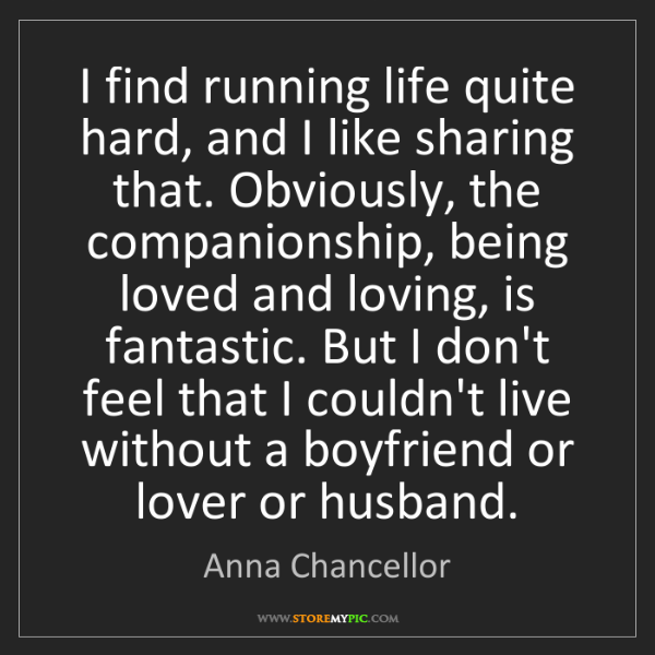 Anna Chancellor: I find running life quite hard, and I like sharing that....