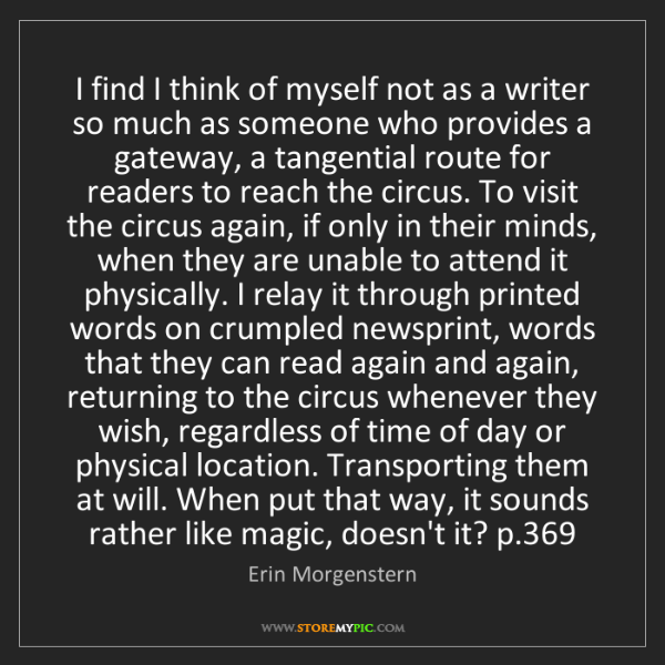 Erin Morgenstern: I find I think of myself not as a writer so much as someone...