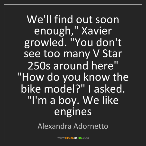 "Alexandra Adornetto: We'll find out soon enough,"" Xavier growled. ""You don't..."