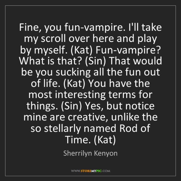 Sherrilyn Kenyon: Fine, you fun-vampire. I'll take my scroll over here...