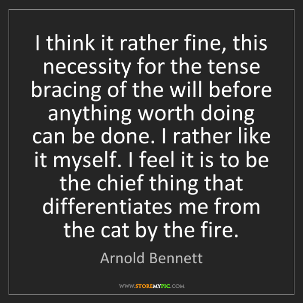 Arnold Bennett: I think it rather fine, this necessity for the tense...