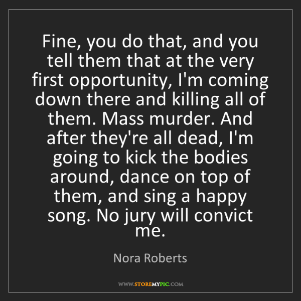 Nora Roberts: Fine, you do that, and you tell them that at the very...