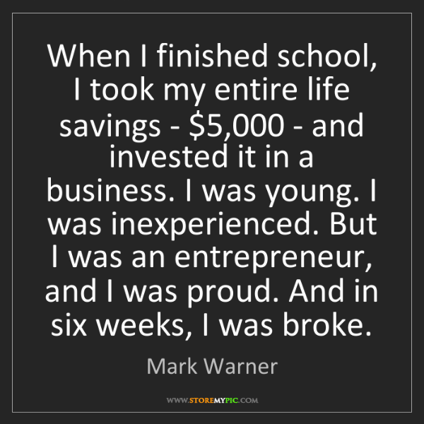 Mark Warner: When I finished school, I took my entire life savings...