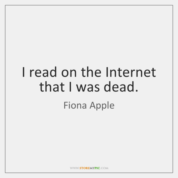 I read on the Internet that I was dead.