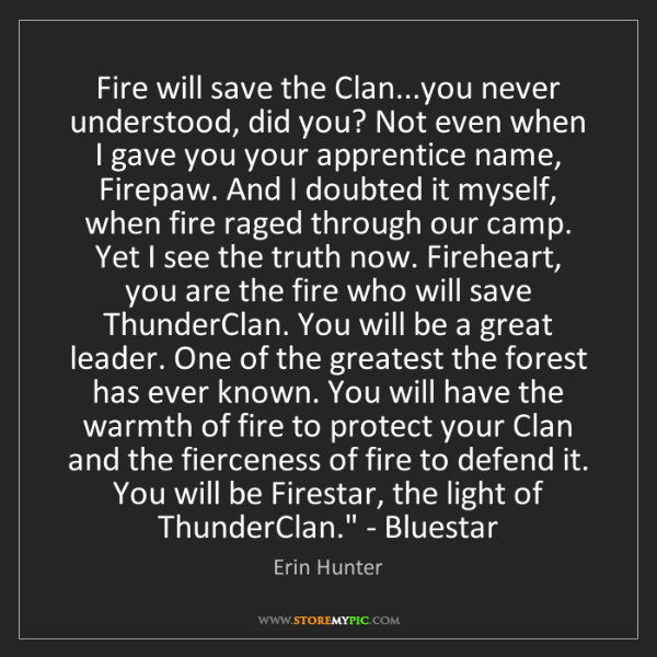 Erin Hunter: 'Fire will save the Clan... you never understood, did...