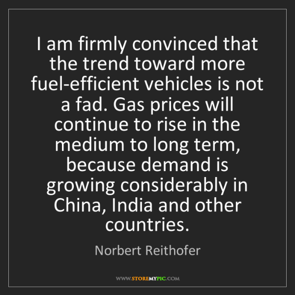 Norbert Reithofer: I am firmly convinced that the trend toward more fuel-efficient...