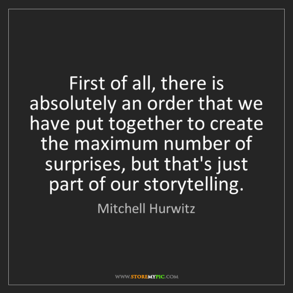 Mitchell Hurwitz: First of all, there is absolutely an order that we have...