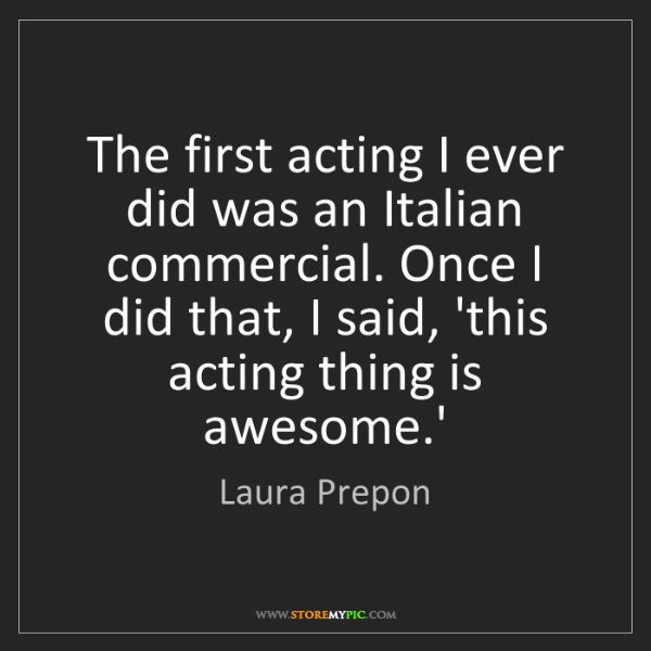 Laura Prepon: The first acting I ever did was an Italian commercial....