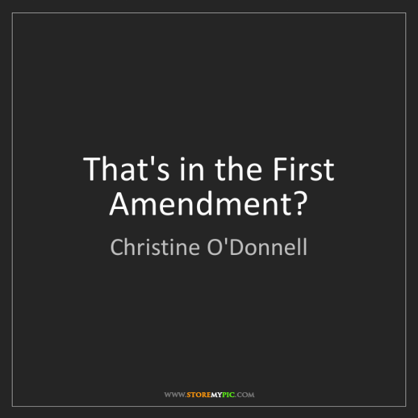 Christine O'Donnell: That's in the First Amendment?