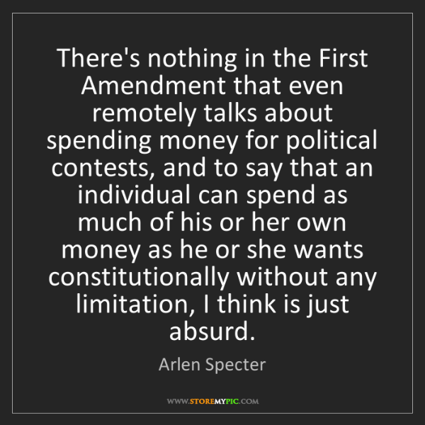 Arlen Specter: There's nothing in the First Amendment that even remotely...