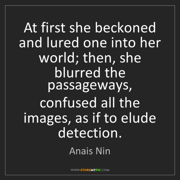 Anais Nin: At first she beckoned and lured one into her world; then,...