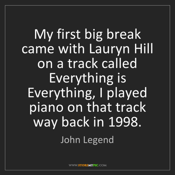 John Legend: My first big break came with Lauryn Hill on a track called...