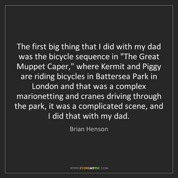 Brian Henson: The first big thing that I did with my dad was the bicycle...