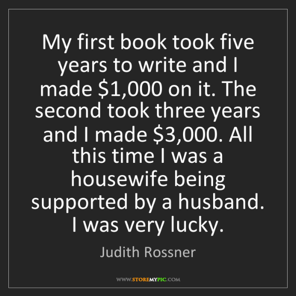Judith Rossner: My first book took five years to write and I made $1,000...